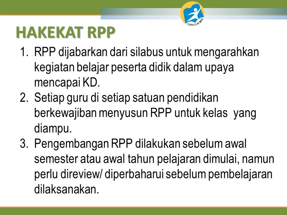 PRINSIP PENYUSUNAN RPP 1.Setiap RPP harus secara utuh memuat kompetensi dasar sikap spiritual (KD dari KI-1), sosial (KD dari KI- 2), pengetahuan (KD dari KI-3), dan keterampilan (KD dari KI-4) 2.Satu RPP dapat dilaksanakan dalam satu kali pertemuan atau lebih.