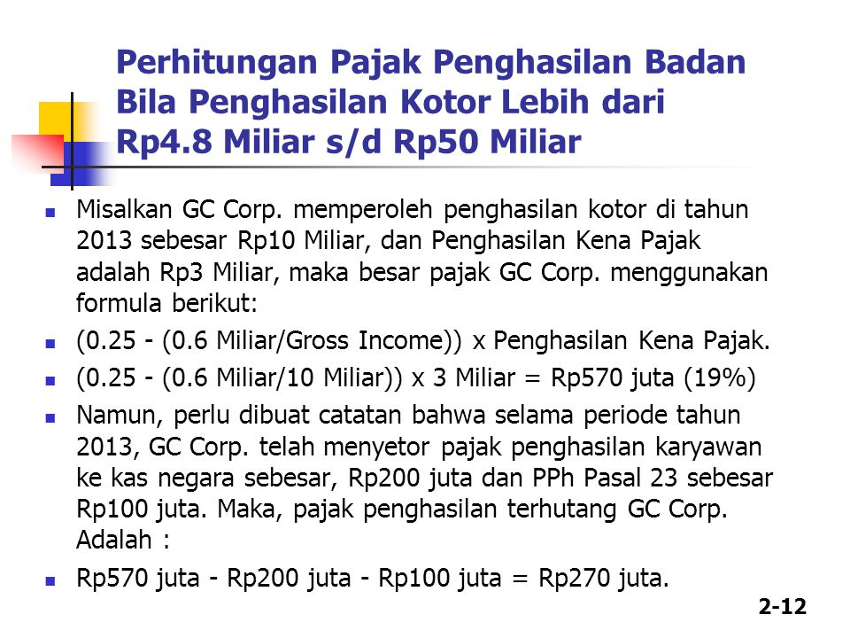 2-12 Perhitungan Pajak Penghasilan Badan Bila Penghasilan Kotor Lebih dari Rp4.8 Miliar s/d Rp50 Miliar Misalkan GC Corp.
