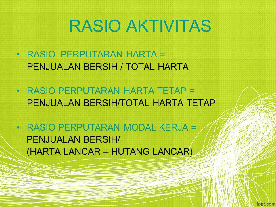 RASIO AKTIVITAS RASIO PERPUTARAN HARTA = PENJUALAN BERSIH / TOTAL HARTA RASIO PERPUTARAN HARTA TETAP = PENJUALAN BERSIH/TOTAL HARTA TETAP RASIO PERPUT