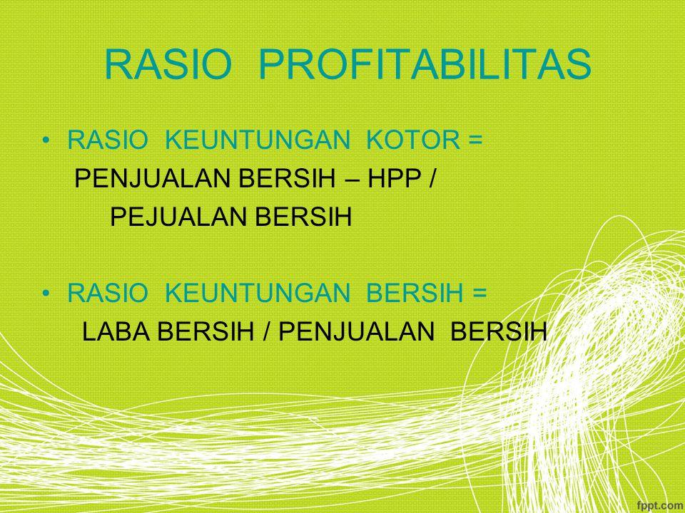 RASIO PROFITABILITAS RASIO KEUNTUNGAN KOTOR = PENJUALAN BERSIH – HPP / PEJUALAN BERSIH RASIO KEUNTUNGAN BERSIH = LABA BERSIH / PENJUALAN BERSIH
