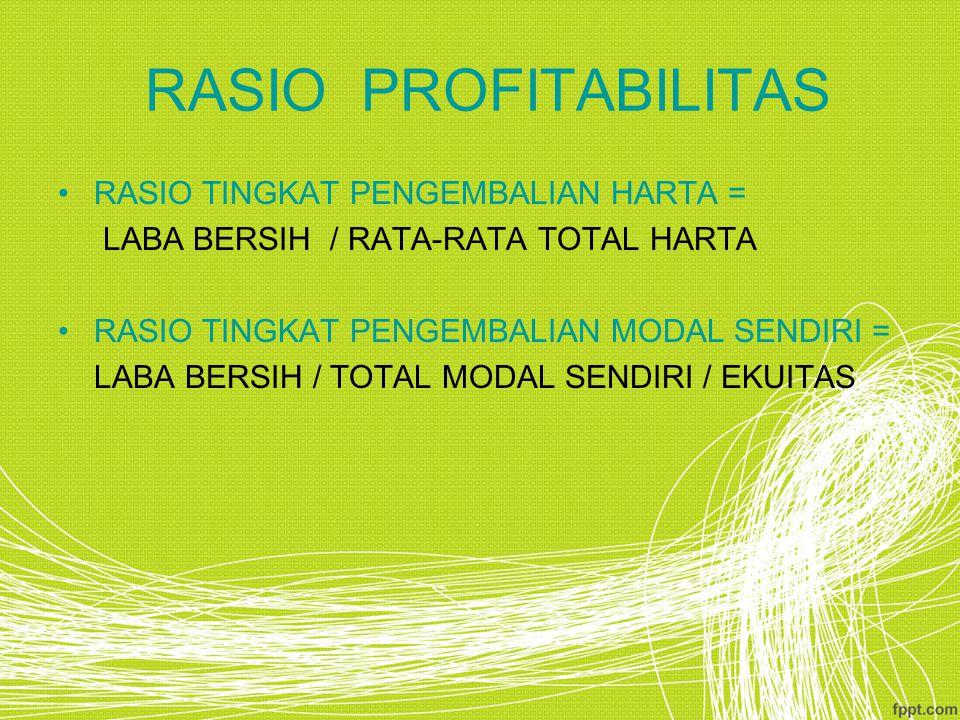 RASIO PROFITABILITAS RASIO TINGKAT PENGEMBALIAN HARTA = LABA BERSIH / RATA-RATA TOTAL HARTA RASIO TINGKAT PENGEMBALIAN MODAL SENDIRI = LABA BERSIH / T