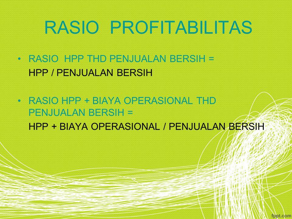 RASIO PROFITABILITAS RASIO HPP THD PENJUALAN BERSIH = HPP / PENJUALAN BERSIH RASIO HPP + BIAYA OPERASIONAL THD PENJUALAN BERSIH = HPP + BIAYA OPERASIO