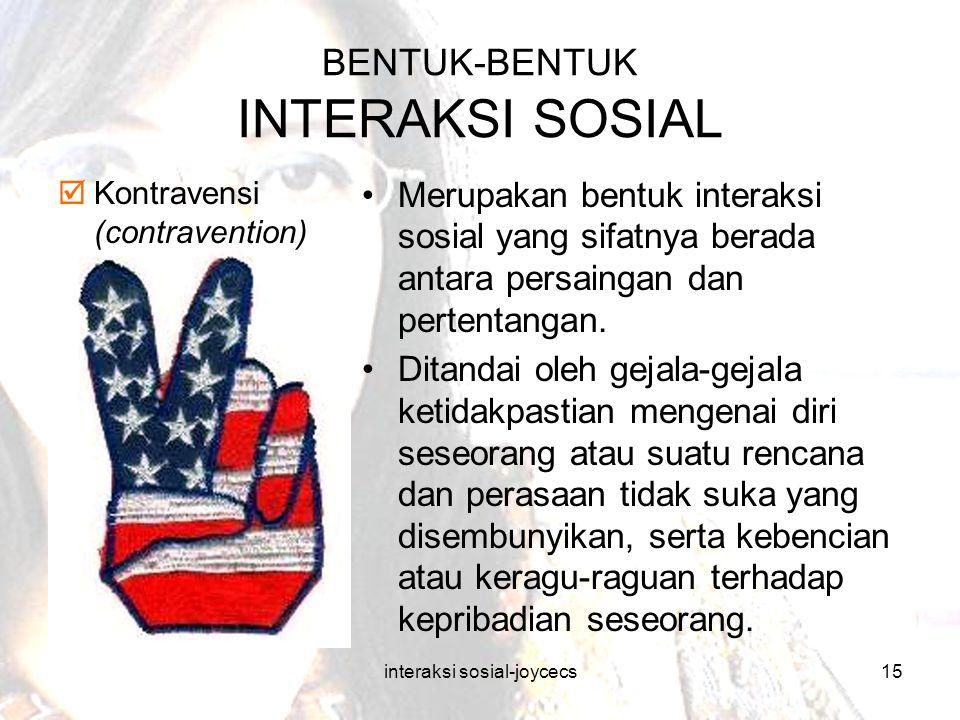 interaksi sosial-joycecs15 BENTUK-BENTUK INTERAKSI SOSIAL  Kontravensi (contravention) Merupakan bentuk interaksi sosial yang sifatnya berada antara