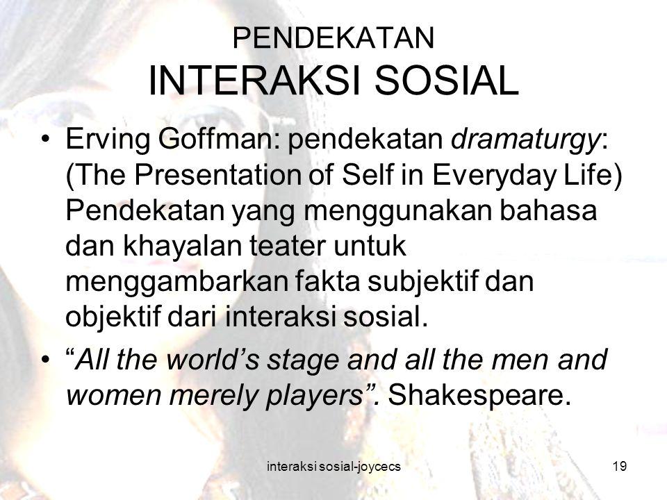 interaksi sosial-joycecs19 PENDEKATAN INTERAKSI SOSIAL Erving Goffman: pendekatan dramaturgy: (The Presentation of Self in Everyday Life) Pendekatan y