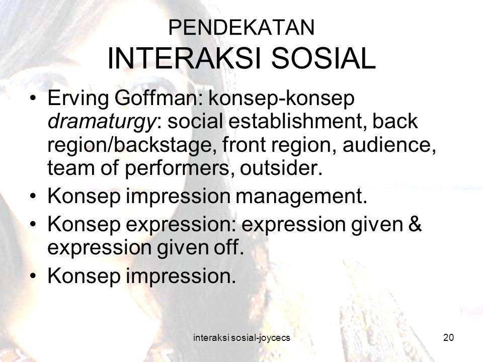interaksi sosial-joycecs20 PENDEKATAN INTERAKSI SOSIAL Erving Goffman: konsep-konsep dramaturgy: social establishment, back region/backstage, front re