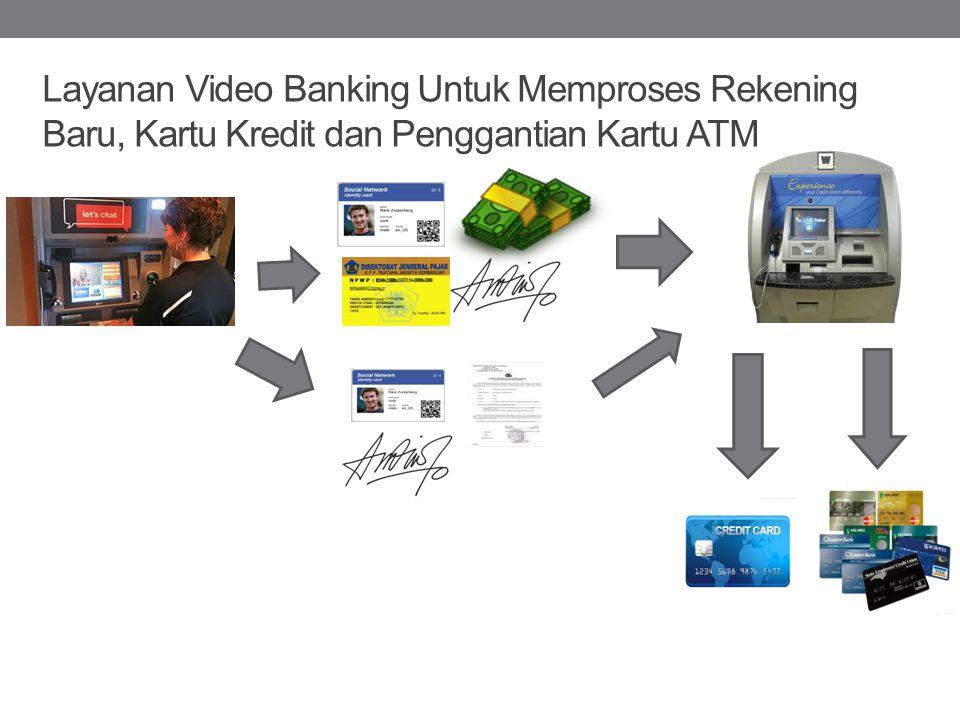 Layanan Video Banking Untuk Memproses Rekening Baru, Kartu Kredit dan Penggantian Kartu ATM
