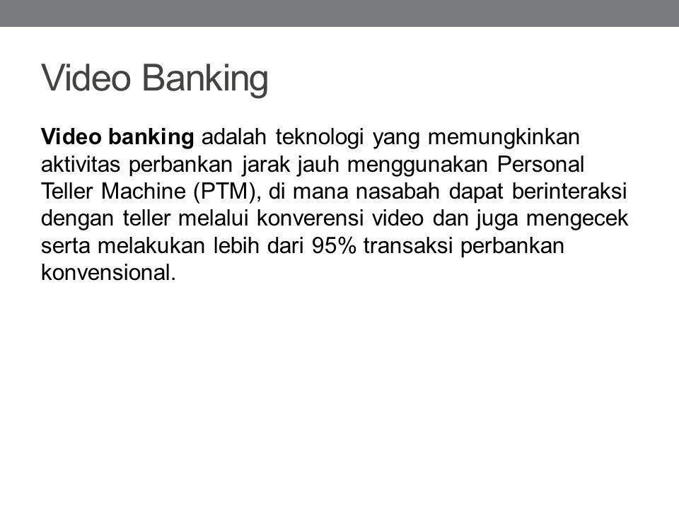 Video Banking Video banking adalah teknologi yang memungkinkan aktivitas perbankan jarak jauh menggunakan Personal Teller Machine (PTM), di mana nasab