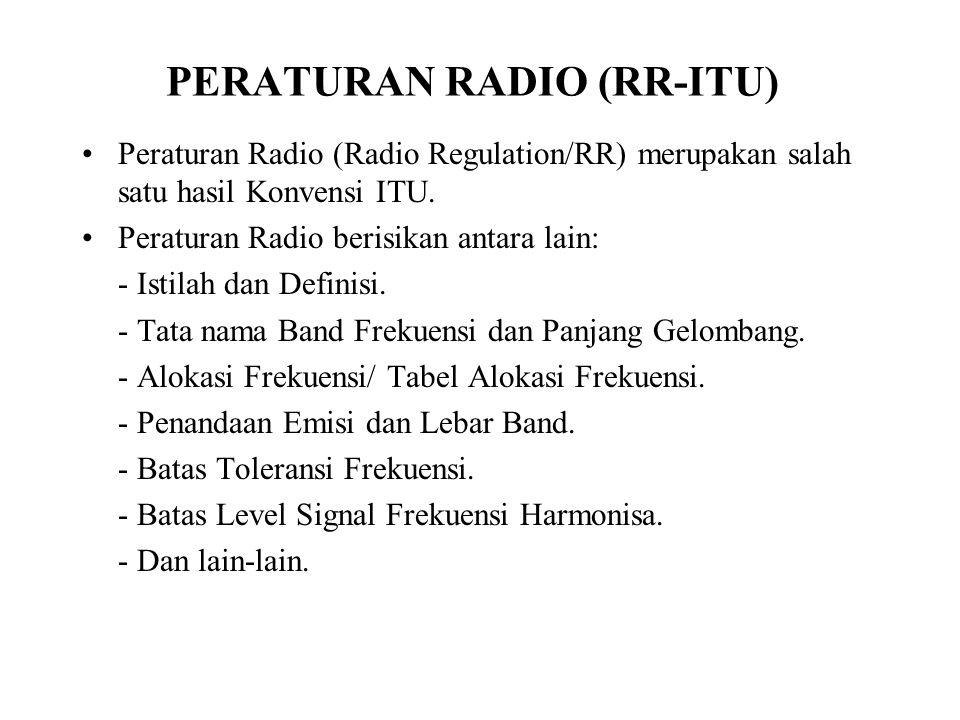 PERATURAN RADIO (RR-ITU) Peraturan Radio (Radio Regulation/RR) merupakan salah satu hasil Konvensi ITU. Peraturan Radio berisikan antara lain: - Istil