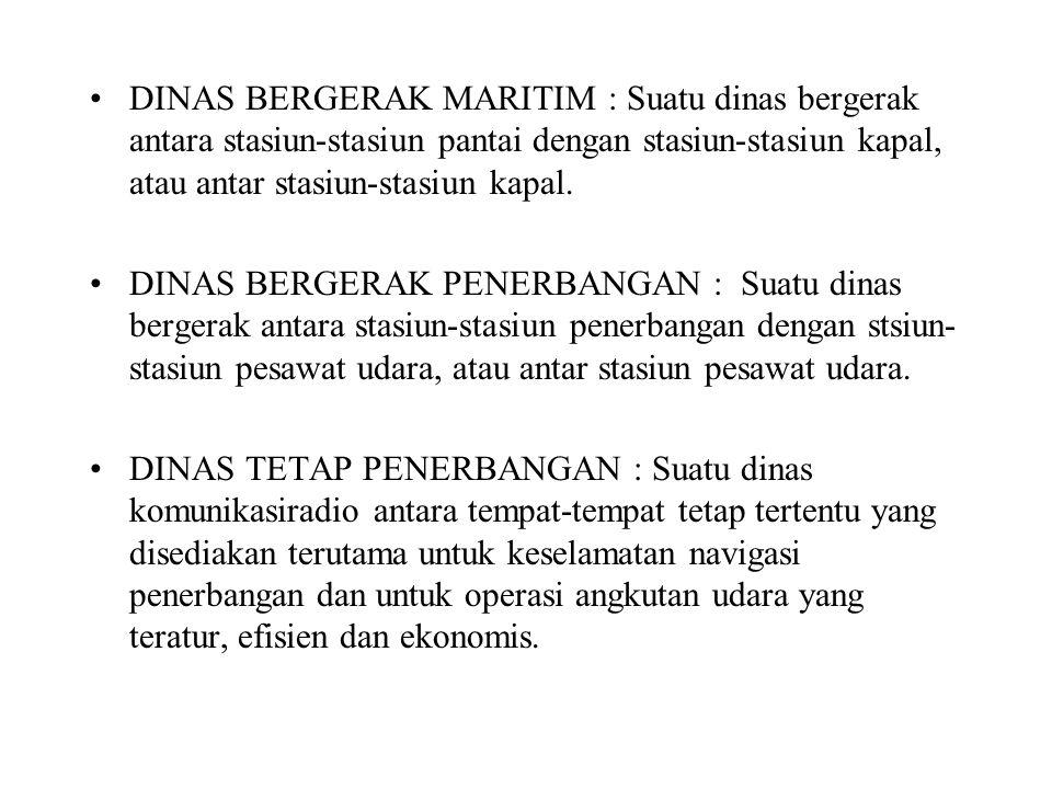 DINAS BERGERAK MARITIM : Suatu dinas bergerak antara stasiun-stasiun pantai dengan stasiun-stasiun kapal, atau antar stasiun-stasiun kapal. DINAS BERG