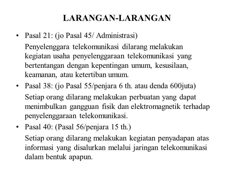 LARANGAN-LARANGAN Pasal 21: (jo Pasal 45/ Administrasi) Penyelenggara telekomunikasi dilarang melakukan kegiatan usaha penyelenggaraan telekomunikasi