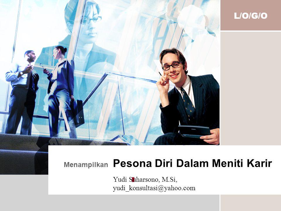 L/O/G/O Menampilkan Pesona Diri Dalam Meniti Karir Yudi Suharsono, M.Si, yudi_konsultasi@yahoo.com