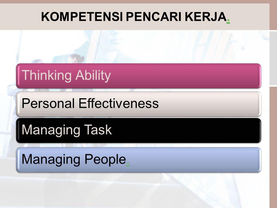 Thinking AbilityPersonal EffectivenessManaging TaskManaging People.. KOMPETENSI PENCARI KERJA..