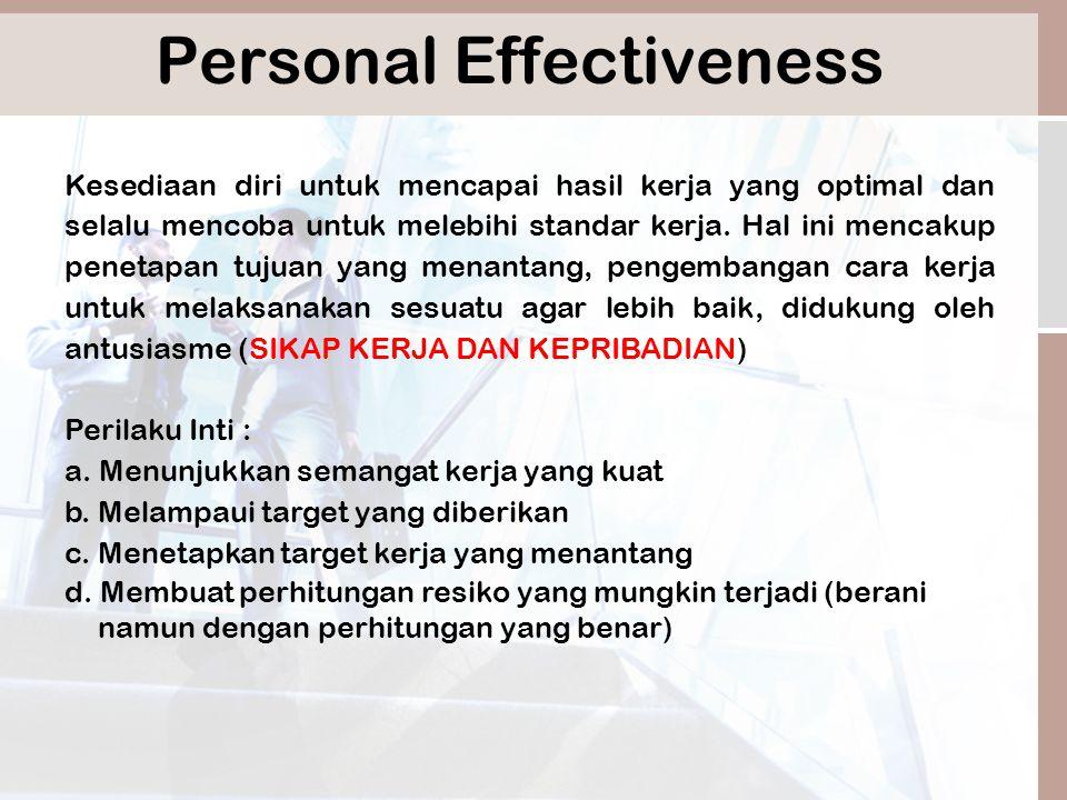 Personal Effectiveness Kesediaan diri untuk mencapai hasil kerja yang optimal dan selalu mencoba untuk melebihi standar kerja.