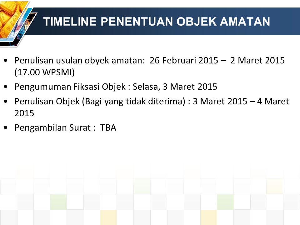 TIMELINE PENENTUAN OBJEK AMATAN Penulisan usulan obyek amatan: 26 Februari 2015 – 2 Maret 2015 (17.00 WPSMI) Pengumuman Fiksasi Objek : Selasa, 3 Maret 2015 Penulisan Objek (Bagi yang tidak diterima) : 3 Maret 2015 – 4 Maret 2015 Pengambilan Surat: TBA