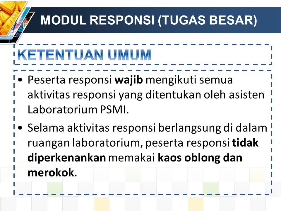 MODUL RESPONSI (TUGAS BESAR) Peserta responsi wajib mengikuti semua aktivitas responsi yang ditentukan oleh asisten Laboratorium PSMI.
