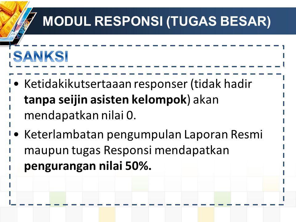 MODUL RESPONSI (TUGAS BESAR) Ketidakikutsertaaan responser (tidak hadir tanpa seijin asisten kelompok) akan mendapatkan nilai 0.