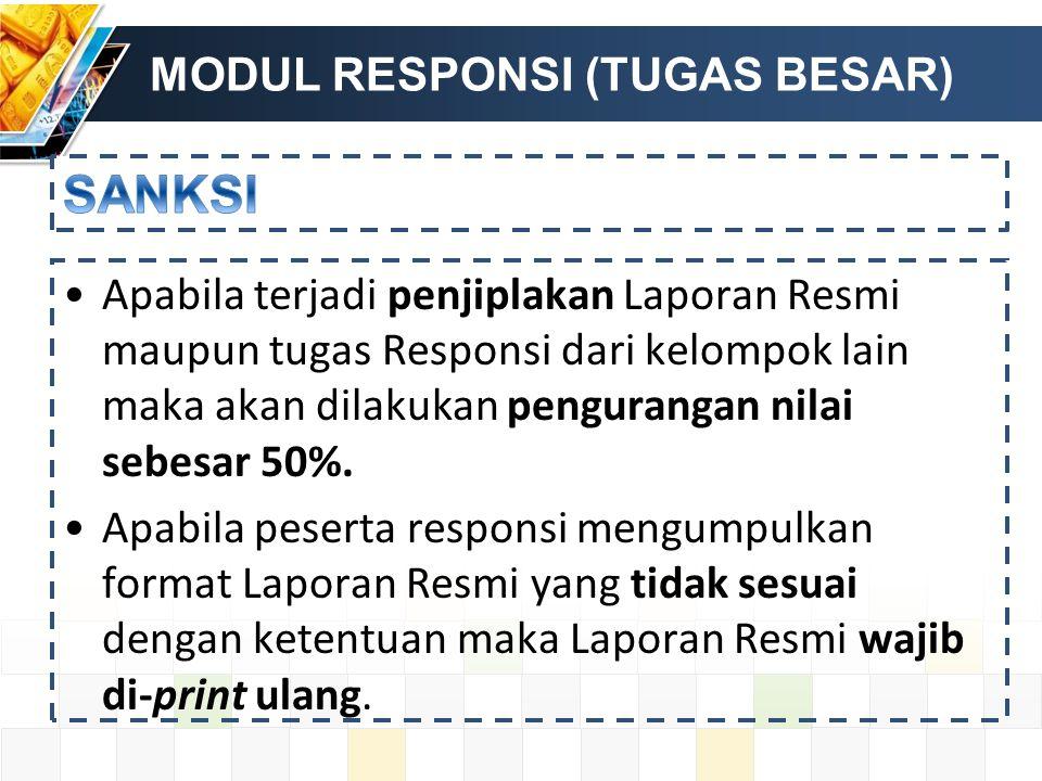 MODUL RESPONSI (TUGAS BESAR) Apabila terjadi penjiplakan Laporan Resmi maupun tugas Responsi dari kelompok lain maka akan dilakukan pengurangan nilai sebesar 50%.