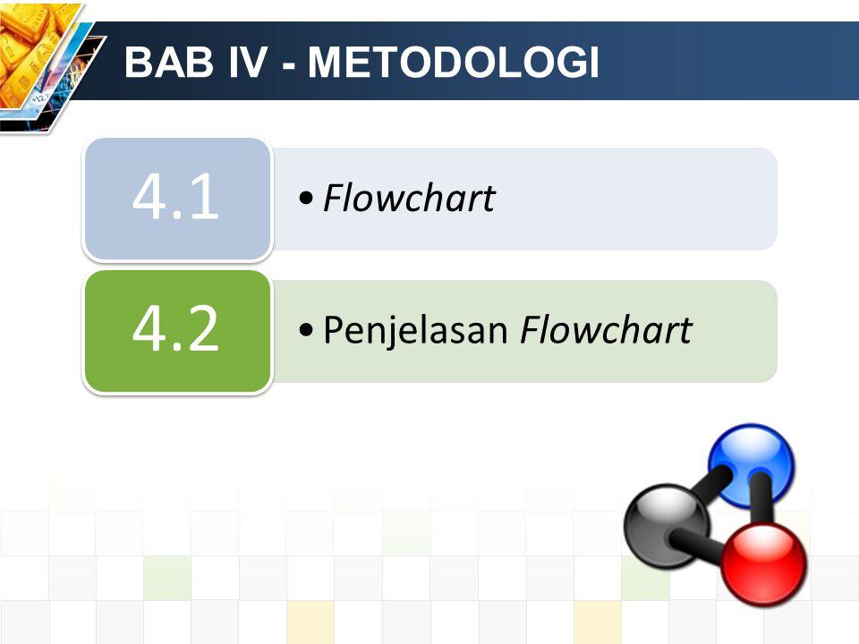 BAB IV - METODOLOGI Flowchart 4.1 Penjelasan Flowchart 4.2