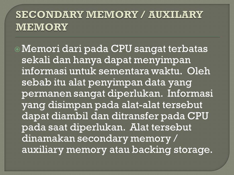  Memori dari pada CPU sangat terbatas sekali dan hanya dapat menyimpan informasi untuk sementara waktu. Oleh sebab itu alat penyimpan data yang perma