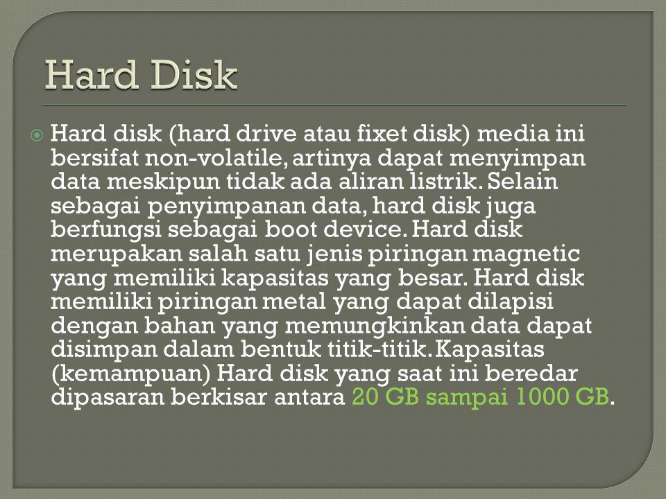  Hard disk (hard drive atau fixet disk) media ini bersifat non-volatile, artinya dapat menyimpan data meskipun tidak ada aliran listrik. Selain sebag