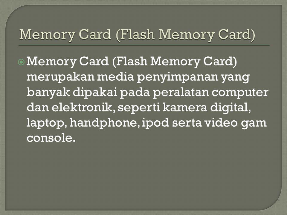  Memory Card (Flash Memory Card) merupakan media penyimpanan yang banyak dipakai pada peralatan computer dan elektronik, seperti kamera digital, laptop, handphone, ipod serta video gam console.