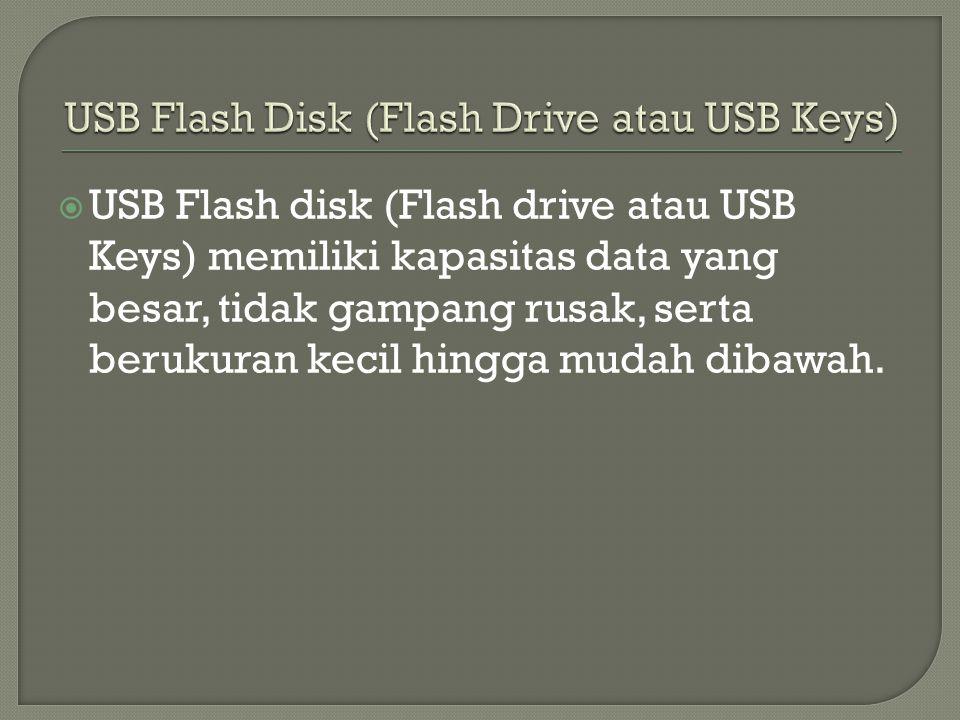  USB Flash disk (Flash drive atau USB Keys) memiliki kapasitas data yang besar, tidak gampang rusak, serta berukuran kecil hingga mudah dibawah.