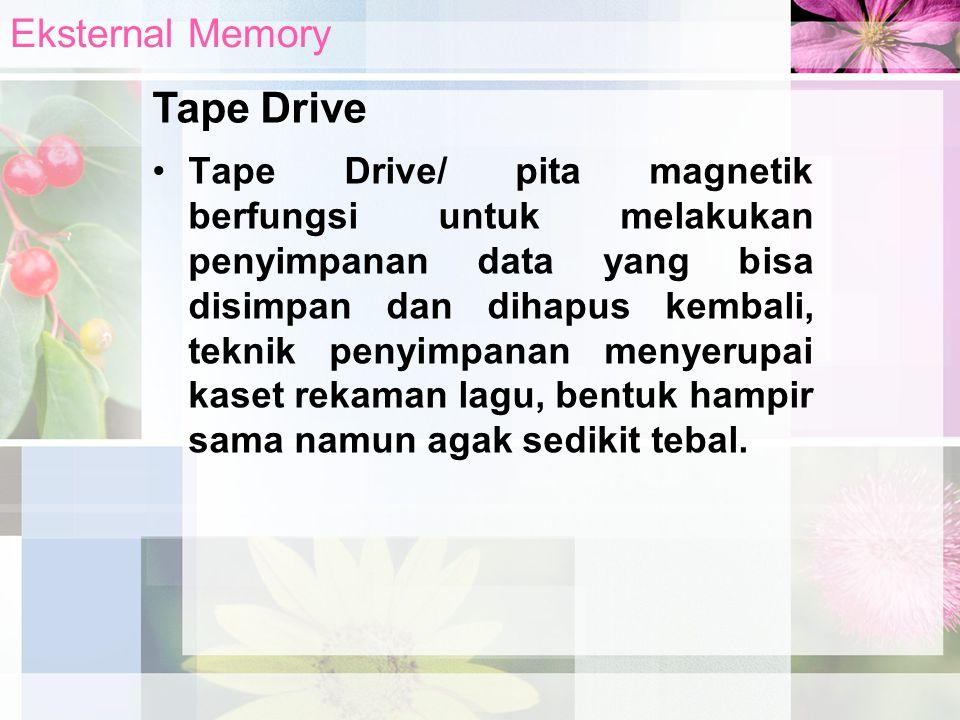 Tape Drive/ pita magnetik berfungsi untuk melakukan penyimpanan data yang bisa disimpan dan dihapus kembali, teknik penyimpanan menyerupai kaset rekam