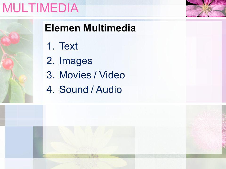 Elemen Multimedia MULTIMEDIA 1.Text 2.Images 3.Movies / Video 4.Sound / Audio