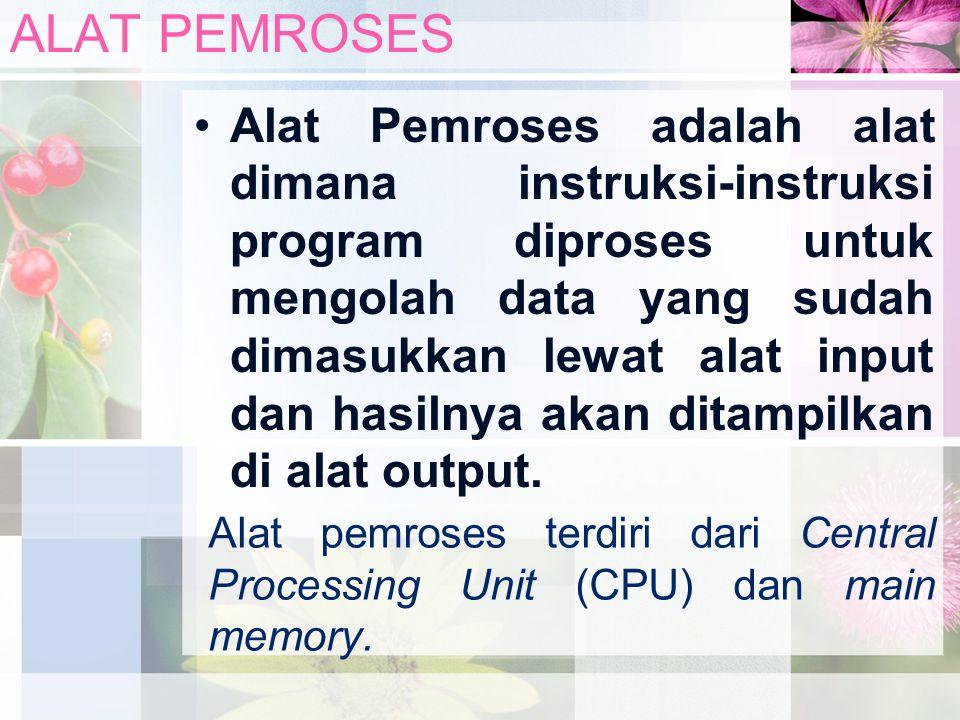 ALAT PEMROSES Alat Pemroses adalah alat dimana instruksi-instruksi program diproses untuk mengolah data yang sudah dimasukkan lewat alat input dan has