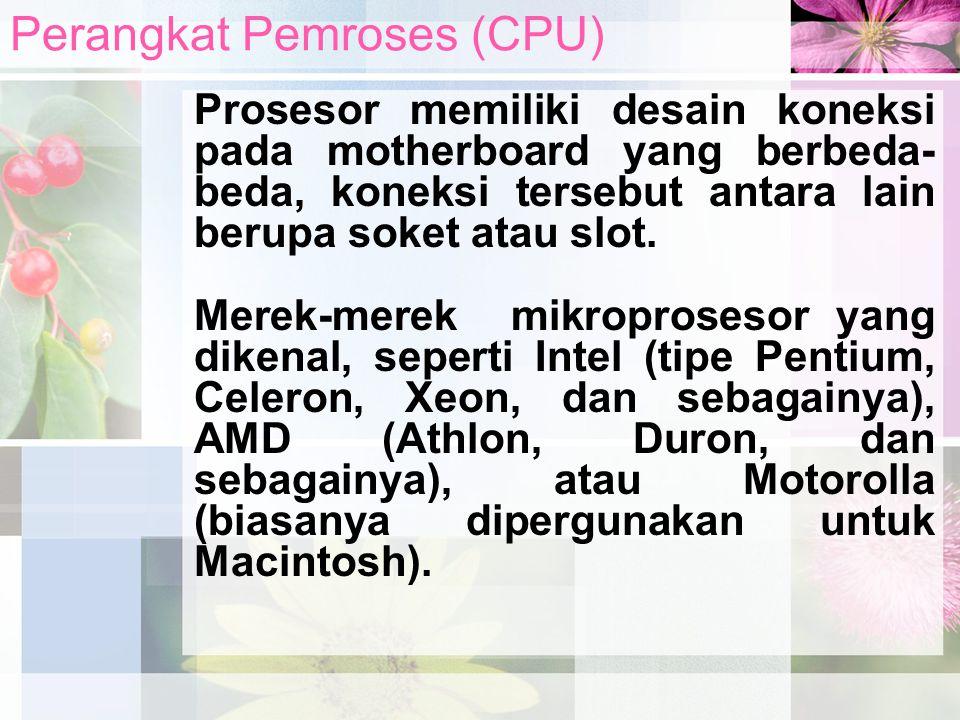 Prosesor memiliki desain koneksi pada motherboard yang berbeda- beda, koneksi tersebut antara lain berupa soket atau slot. Merek-merek mikroprosesor y