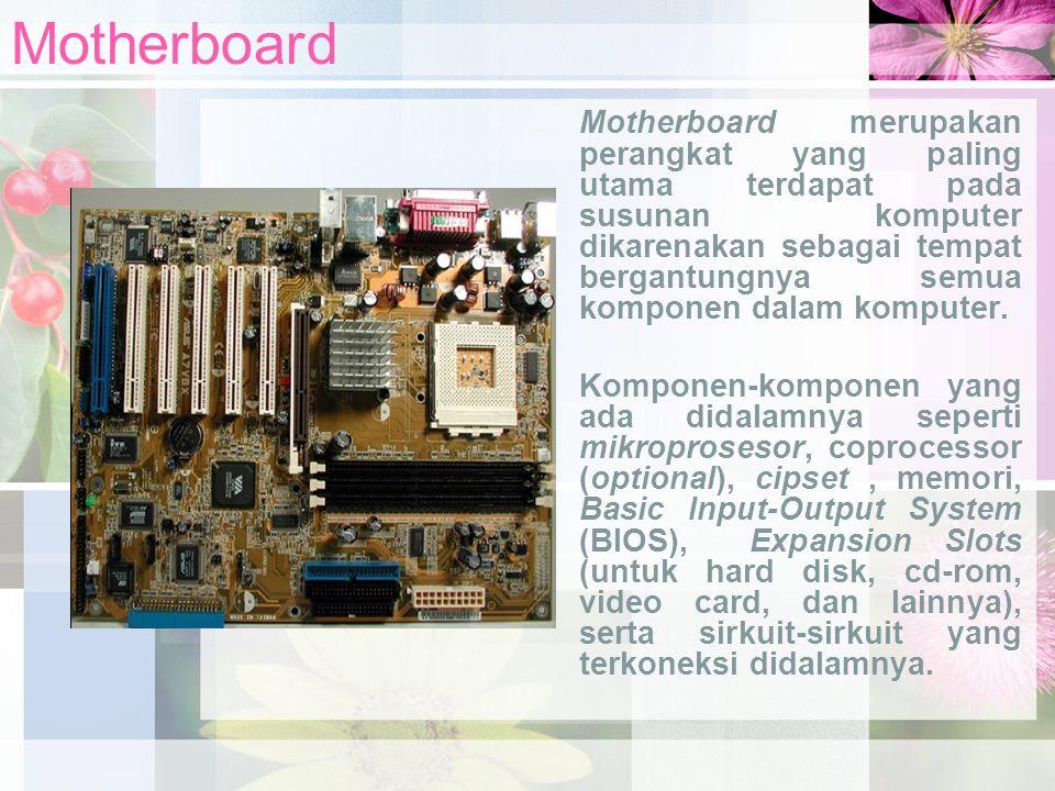 Motherboard Motherboard merupakan perangkat yang paling utama terdapat pada susunan komputer dikarenakan sebagai tempat bergantungnya semua komponen d