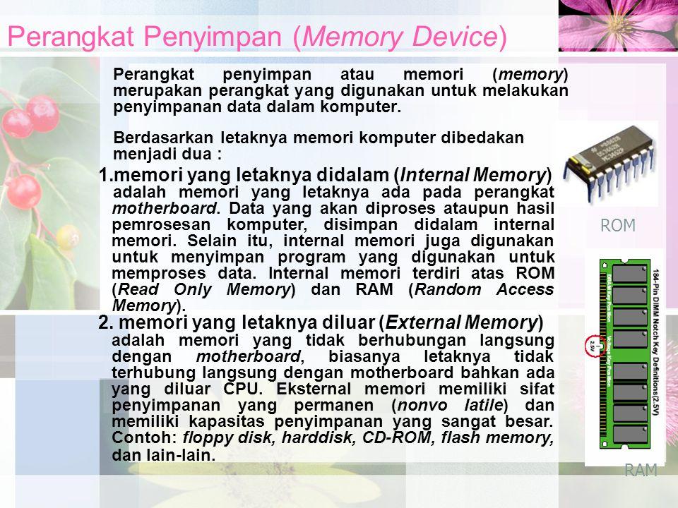 Perangkat Penyimpan (Memory Device) Perangkat penyimpan atau memori (memory) merupakan perangkat yang digunakan untuk melakukan penyimpanan data dalam
