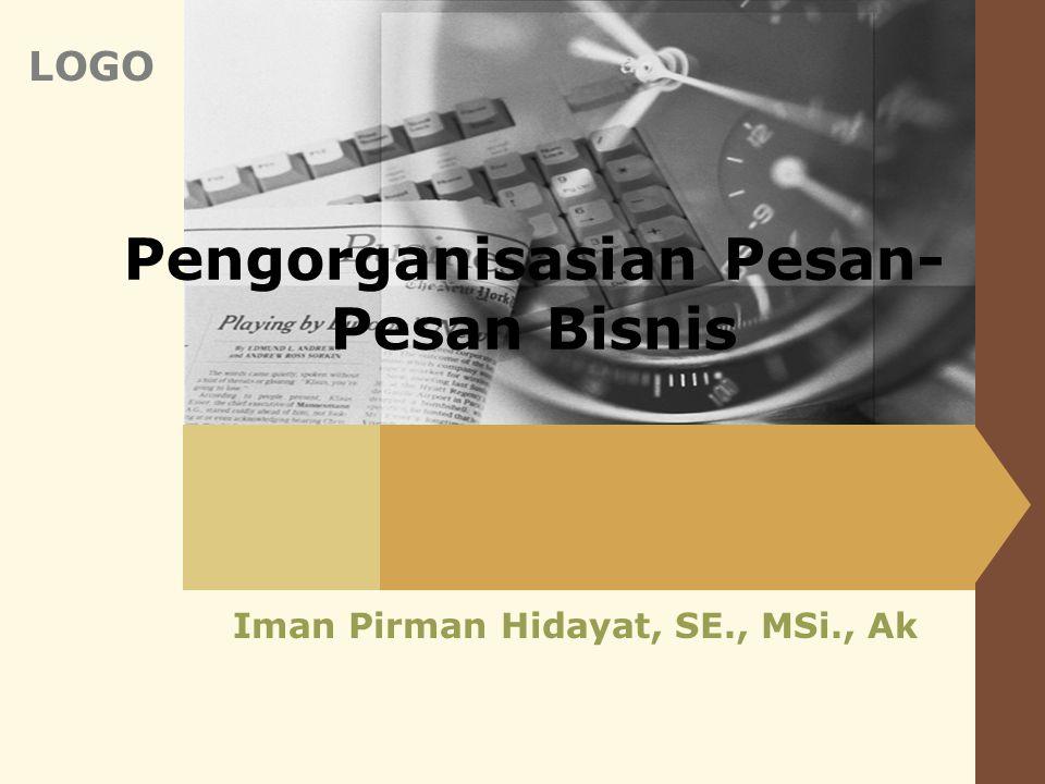 LOGO Pengorganisasian Pesan- Pesan Bisnis Iman Pirman Hidayat, SE., MSi., Ak