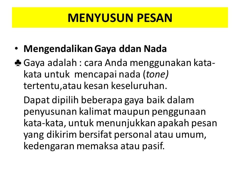 MENYUSUN PESAN Mengendalikan Gaya ddan Nada ♣ Gaya adalah : cara Anda menggunakan kata- kata untuk mencapai nada (tone) tertentu,atau kesan keseluruha
