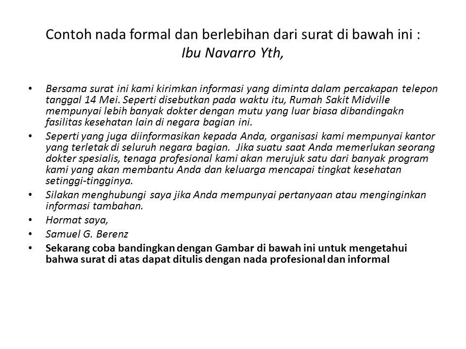 Contoh nada formal dan berlebihan dari surat di bawah ini : Ibu Navarro Yth, Bersama surat ini kami kirimkan informasi yang diminta dalam percakapan t