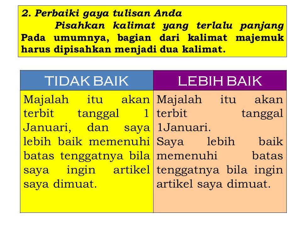 2. Perbaiki gaya tulisan Anda Pisahkan kalimat yang terlalu panjang Pada umumnya, bagian dari kalimat majemuk harus dipisahkan menjadi dua kalimat. TI
