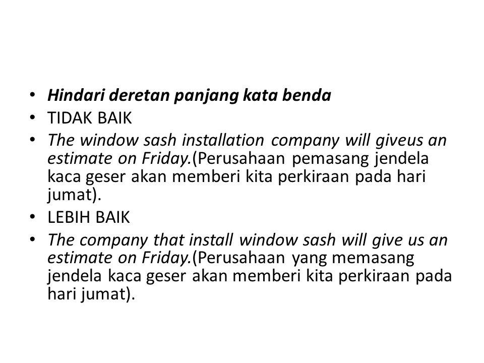 Hindari deretan panjang kata benda TIDAK BAIK The window sash installation company will giveus an estimate on Friday.(Perusahaan pemasang jendela kaca