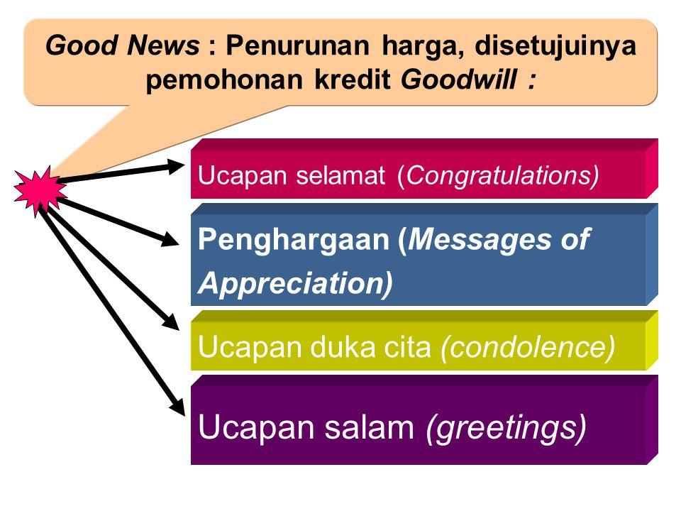 Good News : Penurunan harga, disetujuinya pemohonan kredit Goodwill : Ucapan selamat (Congratulations) Penghargaan (Messages of Appreciation) Ucapan d