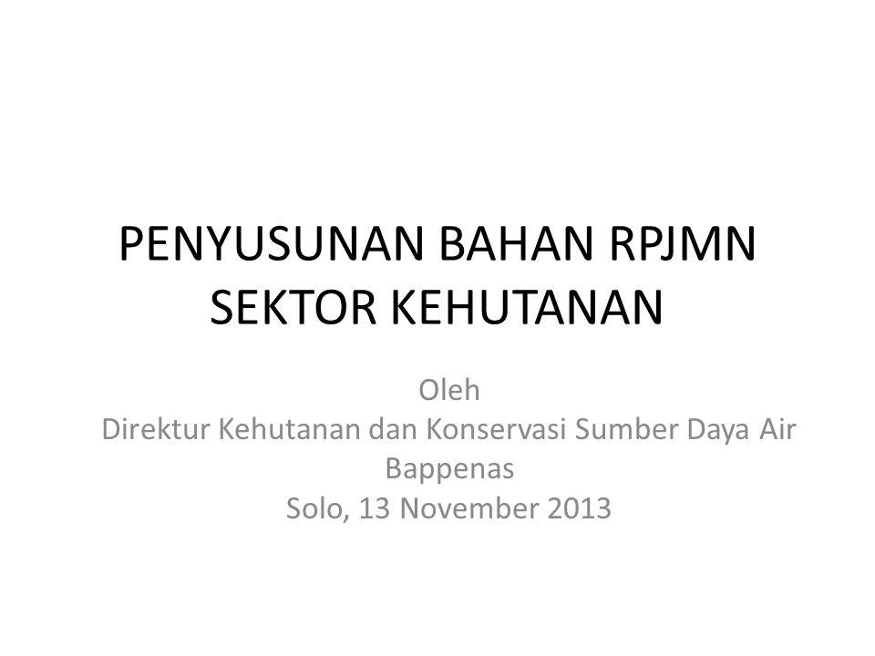 PENYUSUNAN BAHAN RPJMN SEKTOR KEHUTANAN Oleh Direktur Kehutanan dan Konservasi Sumber Daya Air Bappenas Solo, 13 November 2013