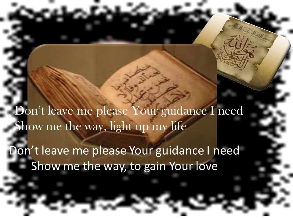 Show me the right path The path of Rasulullah and His companions Show me the right path The path of the favoured one with Your grace Show me the right path The best path you save your announcement
