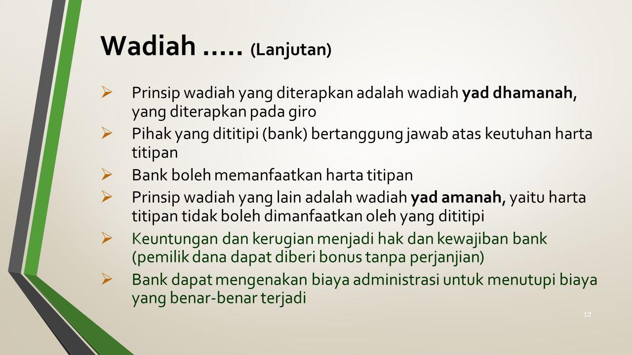 Wadiah..... (Lanjutan)  Prinsip wadiah yang diterapkan adalah wadiah yad dhamanah, yang diterapkan pada giro  Pihak yang dititipi (bank) bertanggung