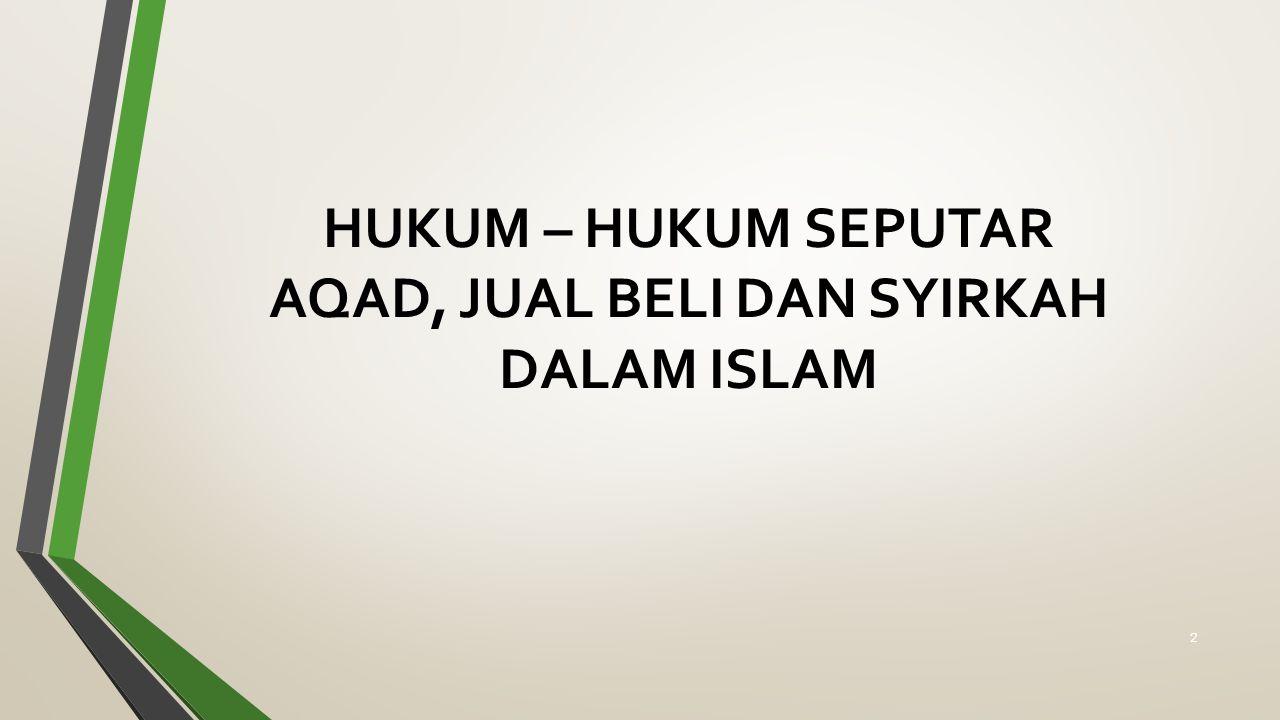 HUKUM – HUKUM SEPUTAR AQAD, JUAL BELI DAN SYIRKAH DALAM ISLAM 2
