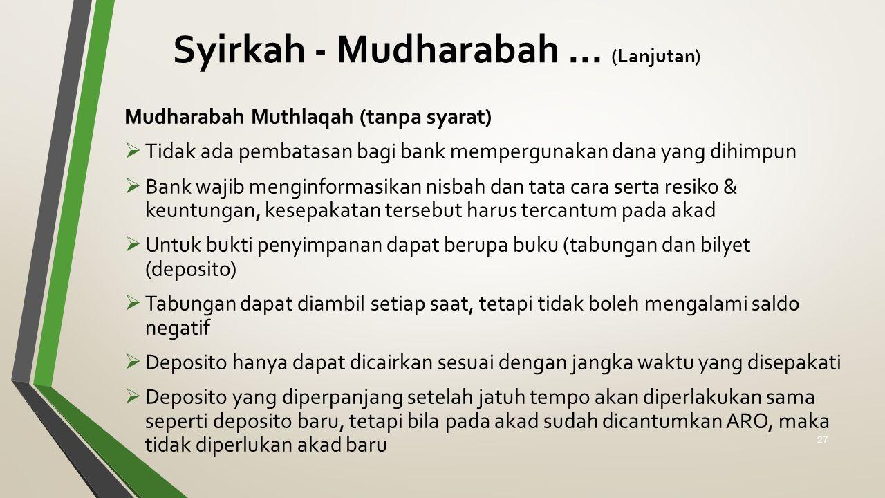 Syirkah - Mudharabah... (Lanjutan) Mudharabah Muthlaqah (tanpa syarat)  Tidak ada pembatasan bagi bank mempergunakan dana yang dihimpun  Bank wajib
