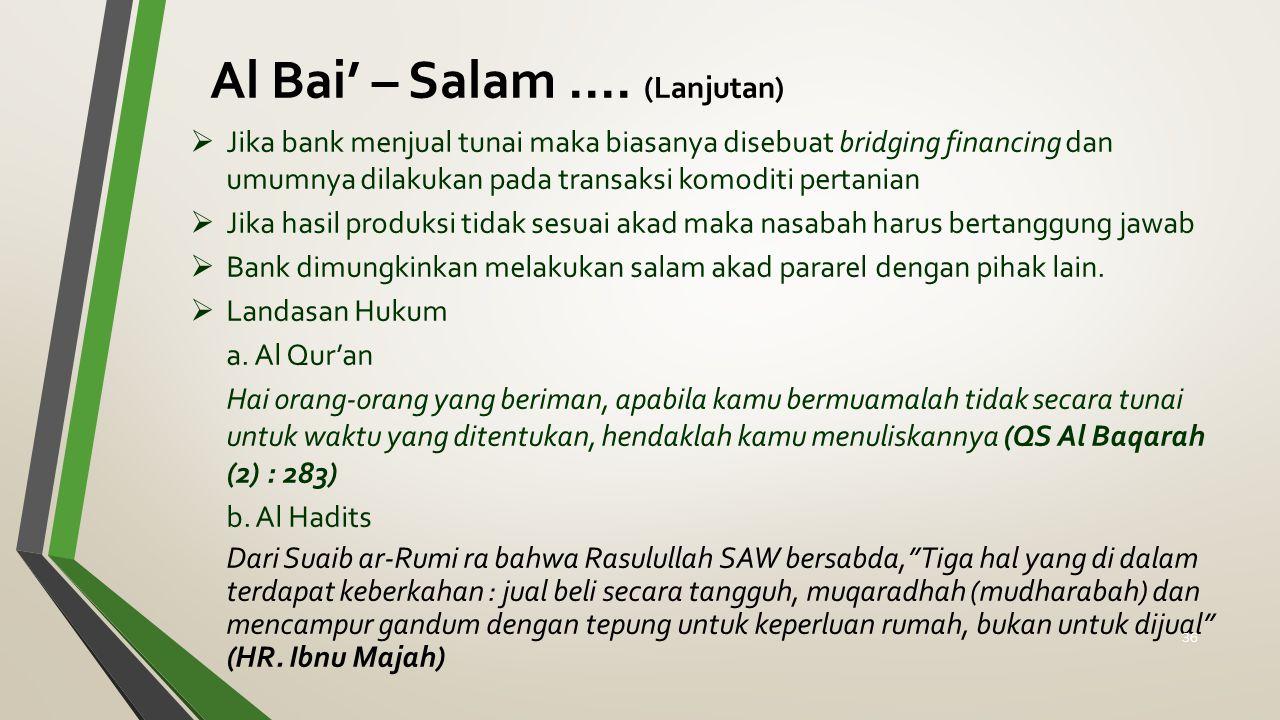 Al Bai' – Salam.... (Lanjutan)  Jika bank menjual tunai maka biasanya disebuat bridging financing dan umumnya dilakukan pada transaksi komoditi perta