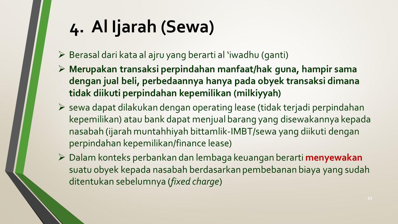 4. Al Ijarah (Sewa)  Berasal dari kata al ajru yang berarti al 'iwadhu (ganti)  Merupakan transaksi perpindahan manfaat/hak guna, hampir sama dengan
