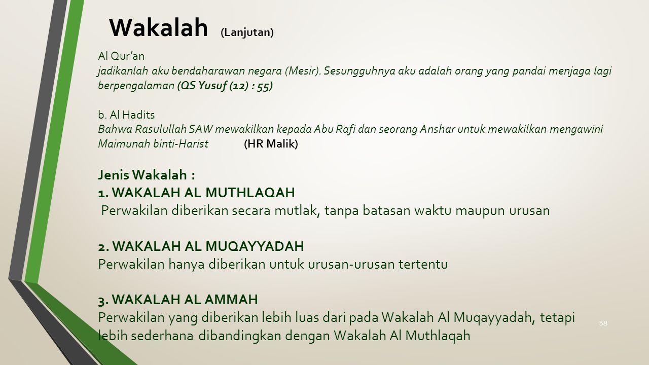 Wakalah (Lanjutan) Al Qur'an jadikanlah aku bendaharawan negara (Mesir). Sesungguhnya aku adalah orang yang pandai menjaga lagi berpengalaman (QS Yusu