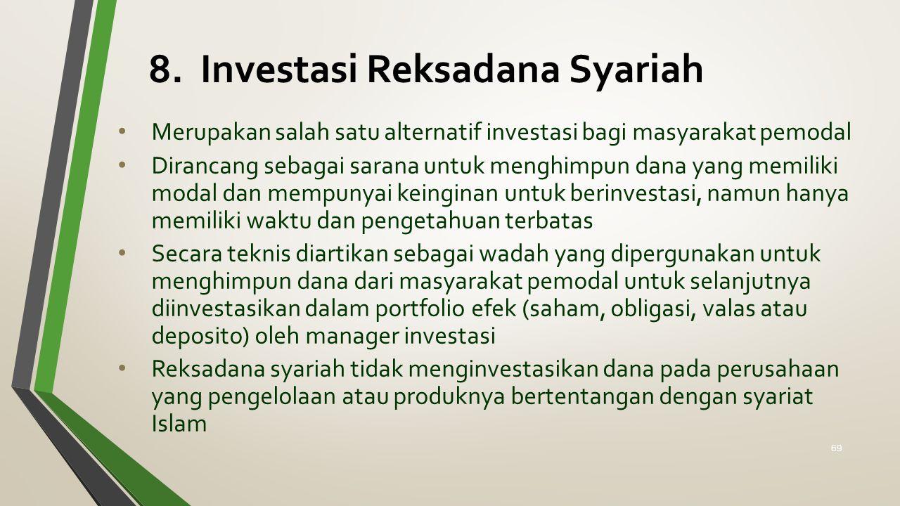 8. Investasi Reksadana Syariah Merupakan salah satu alternatif investasi bagi masyarakat pemodal Dirancang sebagai sarana untuk menghimpun dana yang m