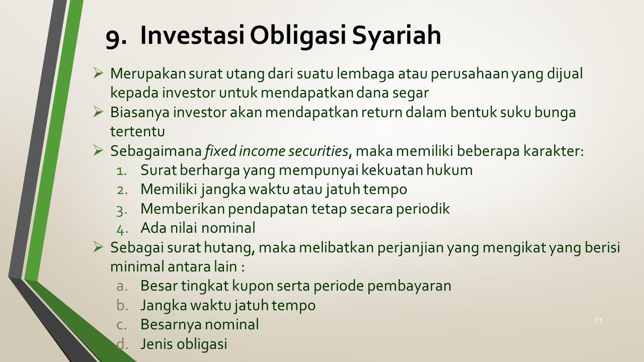 9. Investasi Obligasi Syariah  Merupakan surat utang dari suatu lembaga atau perusahaan yang dijual kepada investor untuk mendapatkan dana segar  Bi
