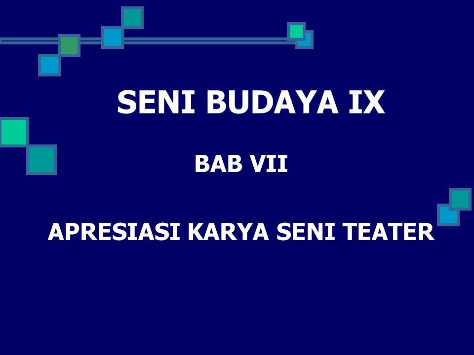 SENI BUDAYA IX BAB VII APRESIASI KARYA SENI TEATER
