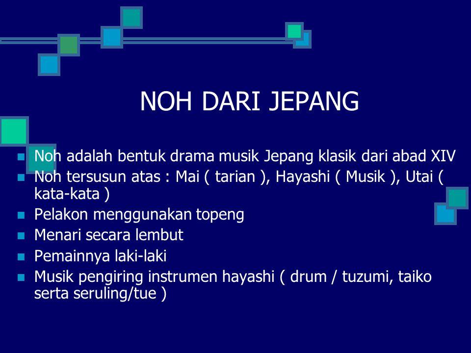 NOH DARI JEPANG Noh adalah bentuk drama musik Jepang klasik dari abad XIV Noh tersusun atas : Mai ( tarian ), Hayashi ( Musik ), Utai ( kata-kata ) Pe
